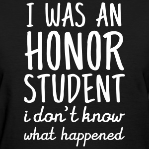 I Was An Honor Student... T-Shirts - Women's T-Shirt