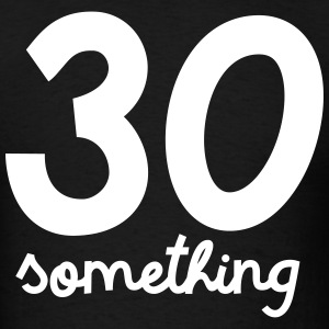 30 Something T-Shirts - Men's T-Shirt