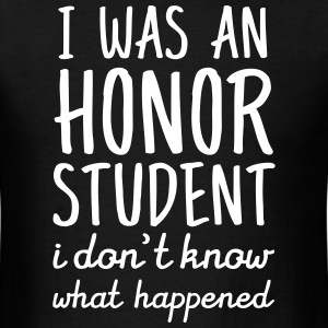 I Was An Honor Student... T-Shirts - Men's T-Shirt