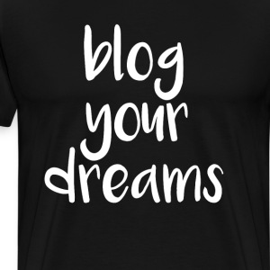 Blog Your Dreams Internet T-Shirt T-Shirts - Men's Premium T-Shirt