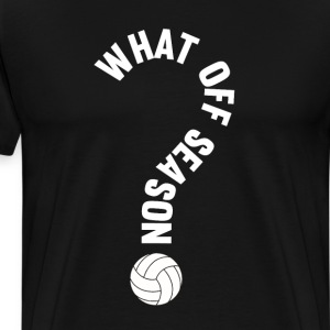 What Off Season Volleyball Funny Sports T-Shirt T-Shirts - Men's Premium T-Shirt