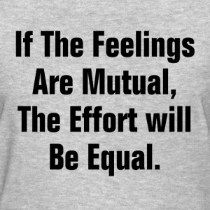IF THE FEELING ARE MUTUAL T-Shirts - Women's T-Shirt