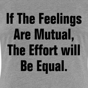 IF THE FEELING ARE MUTUAL T-Shirts - Women's Premium T-Shirt