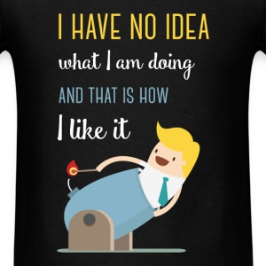 I have no idea what I am doing and that's how I li - Men's T-Shirt