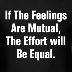 IF THE FEELING ARE MUTUAL T-Shirts - Men's T-Shirt
