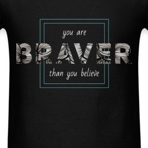 You are braver than you believe - Men's T-Shirt