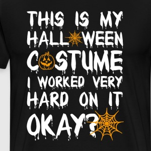 This is my Halloween Costume I Worked Hard on It  T-Shirts - Men's Premium T-Shirt