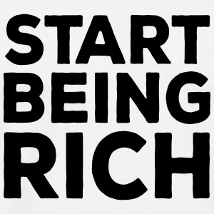 Start being rich T-Shirts - Men's Premium T-Shirt