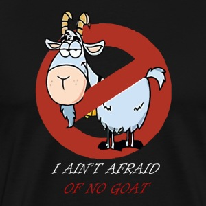 i aint afraid of no goats - Men's Premium T-Shirt