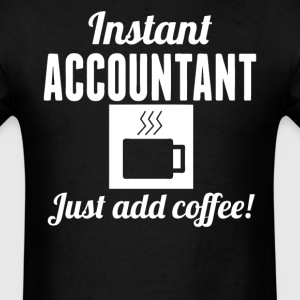 Instant Accountant Just Add Coffee Shirt - Men's T-Shirt