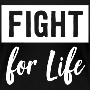 Fight for life T-Shirts - Women's Premium T-Shirt