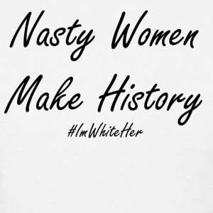 nasty women make history - Women's T-Shirt