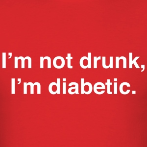 I'm not drunk, I'm diabetic T-Shirts - Men's T-Shirt