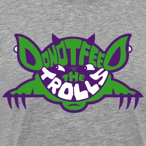 DO NOT FEED THE TROLLS by Tai's Tees - Men's Premium T-Shirt