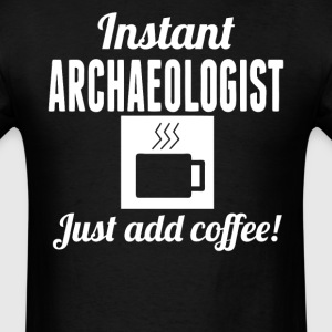Instant Archaeologist Just Add Coffee Shirt - Men's T-Shirt