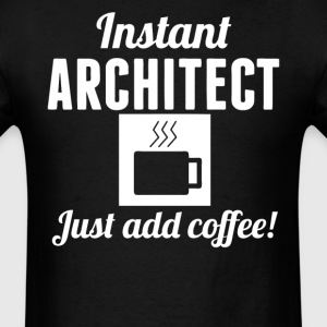 Instant Architect Just Add Coffee Shirt - Men's T-Shirt