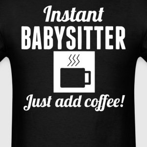 Instant Babysitter Just Add Coffee Shirt - Men's T-Shirt
