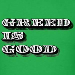 Greed is Good T-Shirt - Men's T-Shirt