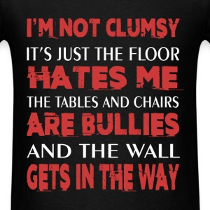 I'm not clumsy it's just the floor hates me the ta - Men's T-Shirt