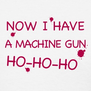 Now I have a machine gun, Ho Ho Ho - Women's T-Shirt