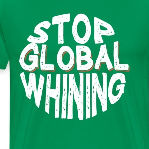 Stop Global Whining Annoyed People Funny T-Shirt T-Shirts - Men's Premium T-Shirt
