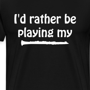 I'd Rather Be Playing My Clarinet Music T-shirt T-Shirts - Men's Premium T-Shirt