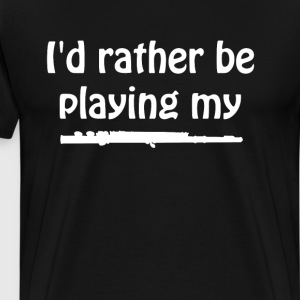I'd Rather Be Playing My Flute Music T-Shirt T-Shirts - Men's Premium T-Shirt