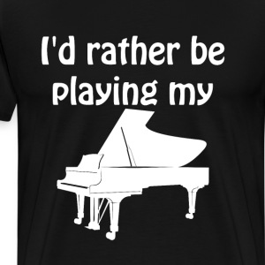 I'd Rather Be Playing My Piano Music T-shirt T-Shirts - Men's Premium T-Shirt