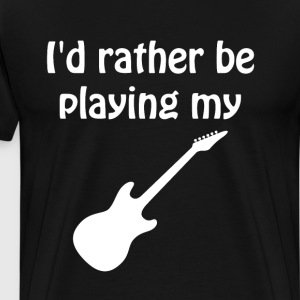 I'd Rather Be Playing My Electric Guitar T-Shirt T-Shirts - Men's Premium T-Shirt