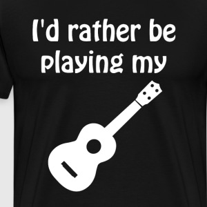 I'd Rather Be Playing My Ukulele Music T-Shirt T-Shirts - Men's Premium T-Shirt