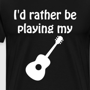 I'd Rather Be Playing My Guitar Music T-Shirt T-Shirts - Men's Premium T-Shirt