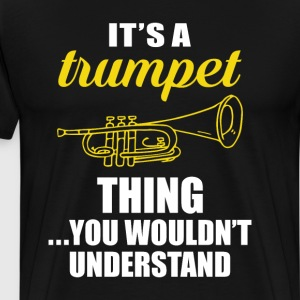 It's a Trumpet Thing, You Wouldn't Understand Tee T-Shirts - Men's Premium T-Shirt
