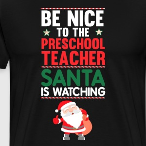 Be Nice to the Preschool Teacher Santa is Watching T-Shirts - Men's Premium T-Shirt