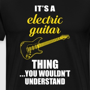 It's an Electric Guitar Thing Funny Music Tshirt T-Shirts - Men's Premium T-Shirt