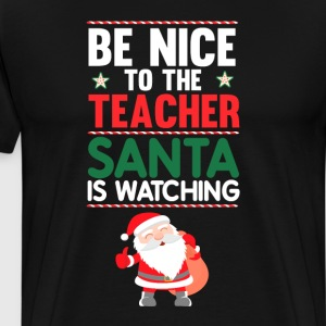 Be Nice to the Teacher Santa is Watching T-shirt T-Shirts - Men's Premium T-Shirt
