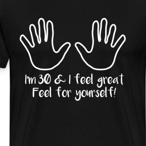 I'm 30 & Feel Great Feel for Yourself Racy T-Shirt T-Shirts - Men's Premium T-Shirt