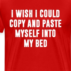 Copy and Paste Myself Into Bed Funny T-Shirt T-Shirts - Men's Premium T-Shirt