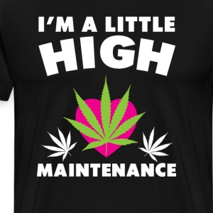 I'm a Little High (Maintenance) Funny T-shirt T-Shirts - Men's Premium T-Shirt