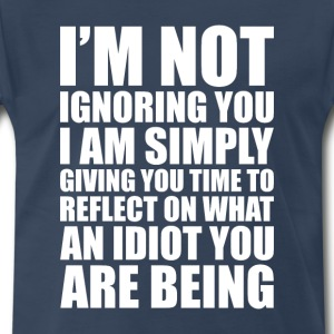I'm Not Ignoring You Witty Funny T-Shirt T-Shirts - Men's Premium T-Shirt