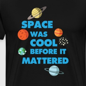 Space was Cool before it Mattered Science T-Shirt T-Shirts - Men's Premium T-Shirt