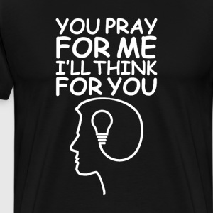 Your Pray For Me, I'll Think For You Graphic Shirt T-Shirts - Men's Premium T-Shirt