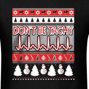 Don't Be Tachy Christmas Shirt - Men's T-Shirt