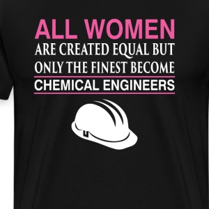 All Women Equal Finest Become Chemical Engineers  T-Shirts - Men's Premium T-Shirt