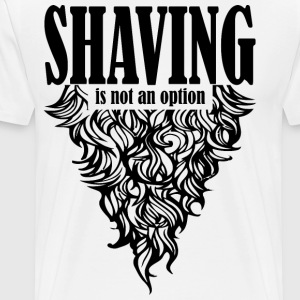 Shaving is not an option white shirt - Men's Premium T-Shirt