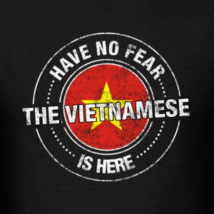 Have No Fear The Vietnamese Is Here Shirt - Men's T-Shirt