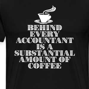 Behind Every Accountant Substantial Amount Coffee  T-Shirts - Men's Premium T-Shirt