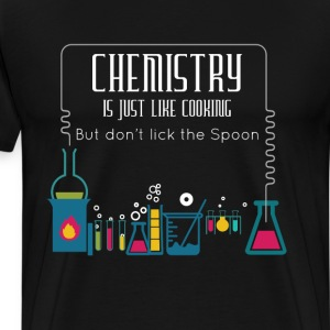Chemistry is Just like Cooking Don't Lick Spoon  T-Shirts - Men's Premium T-Shirt