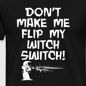 Don't Make Me Flip My Witch Switch T-Shirt T-Shirts - Men's Premium T-Shirt