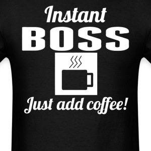 Instant Boss Just Add Coffee Boss' Day Shirt - Men's T-Shirt