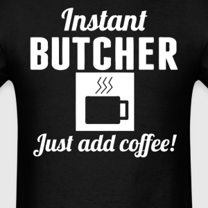 Instant Butcher Just Add Coffee Meat Cutter Shirt - Men's T-Shirt